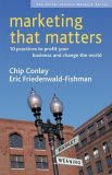 Marketing That Matters by Chip Conley and Eric Friedenwaldl-Fishman